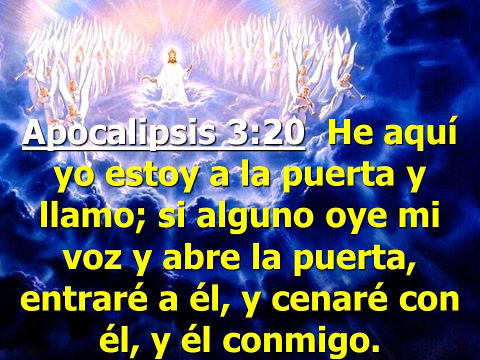 Apocalipsis 3:20 He aquí yo estoy a la puerta y llamo; si alguno oye mi voz y abre la puerta, entraré a él, y cenaré con él, y él conmigo.