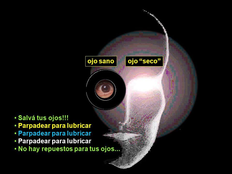 ojo sano ojo seco Salvá tus ojos!!! Parpadear para lubricar No hay repuestos para tus ojos...