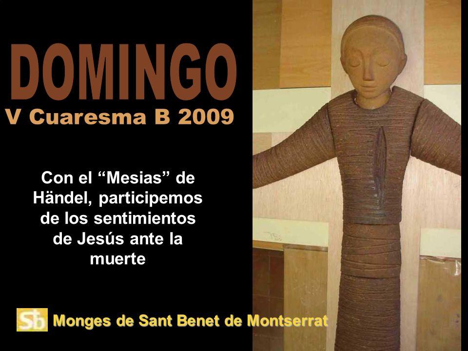 DOMINGO V Cuaresma B 2009. Con el Mesias de Händel, participemos de los sentimientos de Jesús ante la muerte.