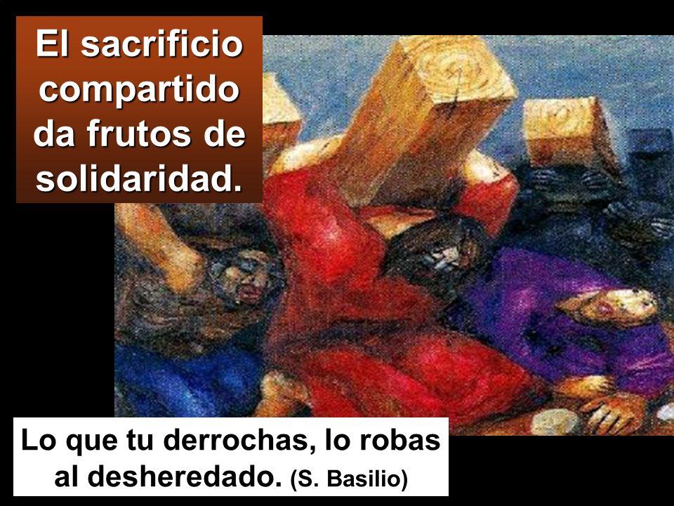El sacrificio compartido da frutos de solidaridad.