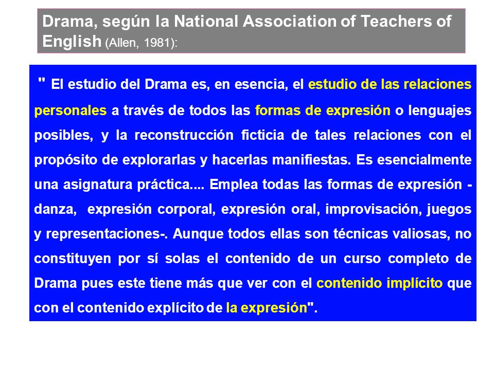 Drama, según la National Association of Teachers of English (Allen, 1981):