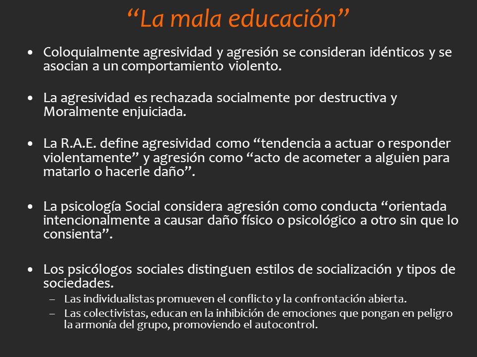 La mala educación Coloquialmente agresividad y agresión se consideran idénticos y se asocian a un comportamiento violento.