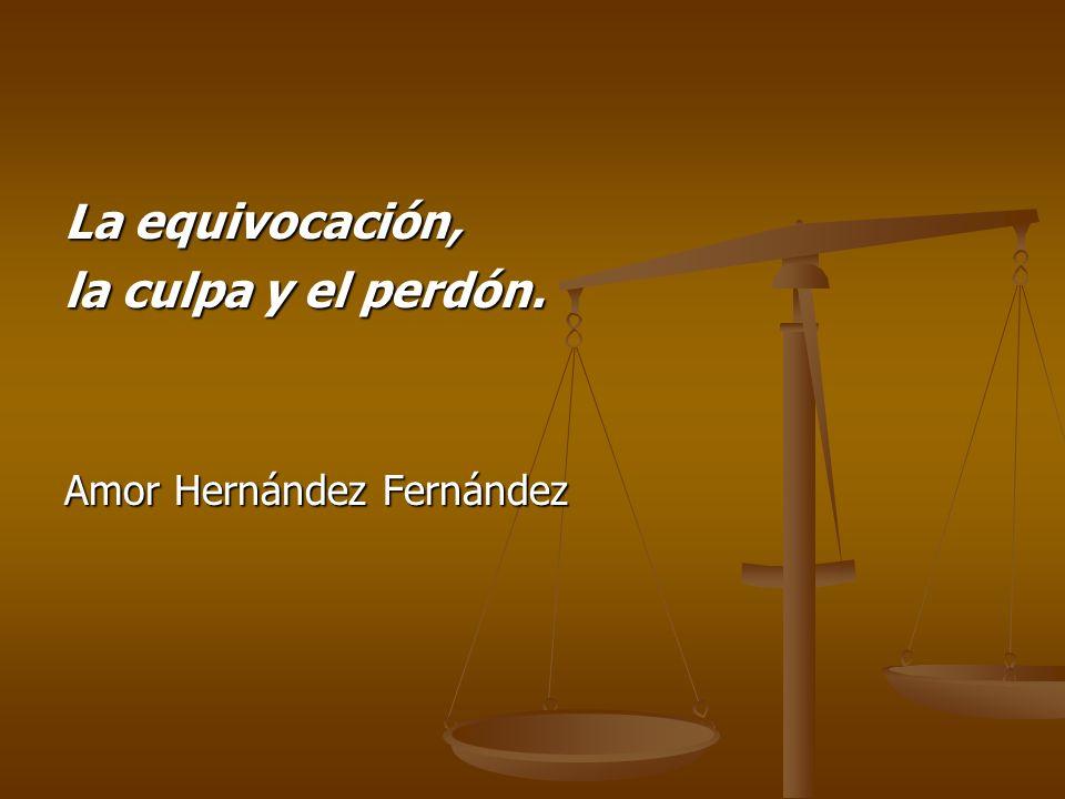La equivocación, la culpa y el perdón. Amor Hernández Fernández