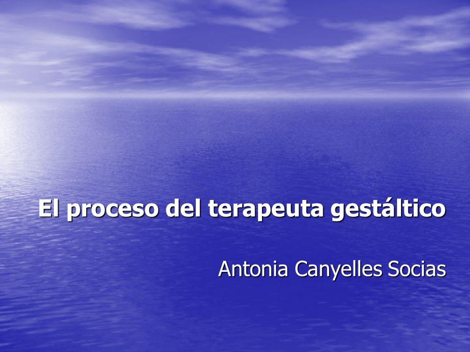 El proceso del terapeuta gestáltico Antonia Canyelles Socias