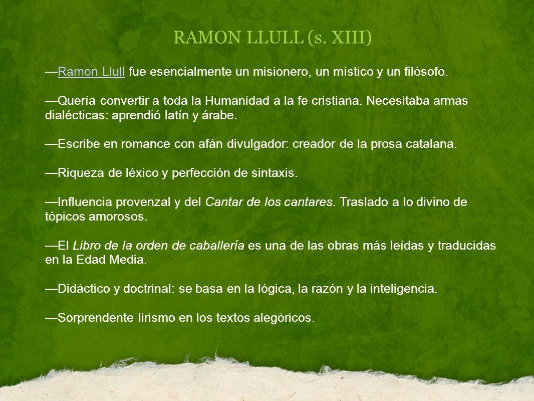 RAMON LLULL (s. XIII) —Ramon Llull fue esencialmente un misionero, un místico y un filósofo.