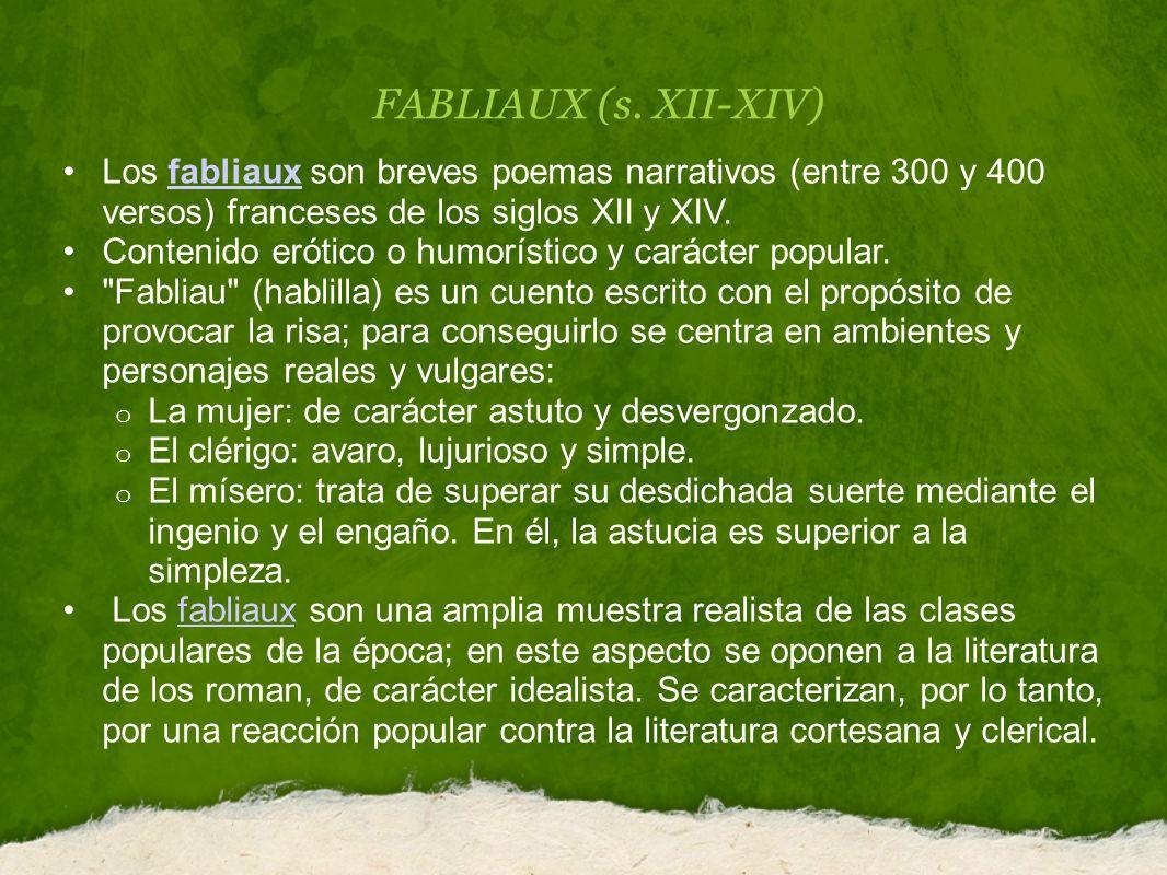 FABLIAUX (s. XII-XIV) Los fabliaux son breves poemas narrativos (entre 300 y 400 versos) franceses de los siglos XII y XIV.
