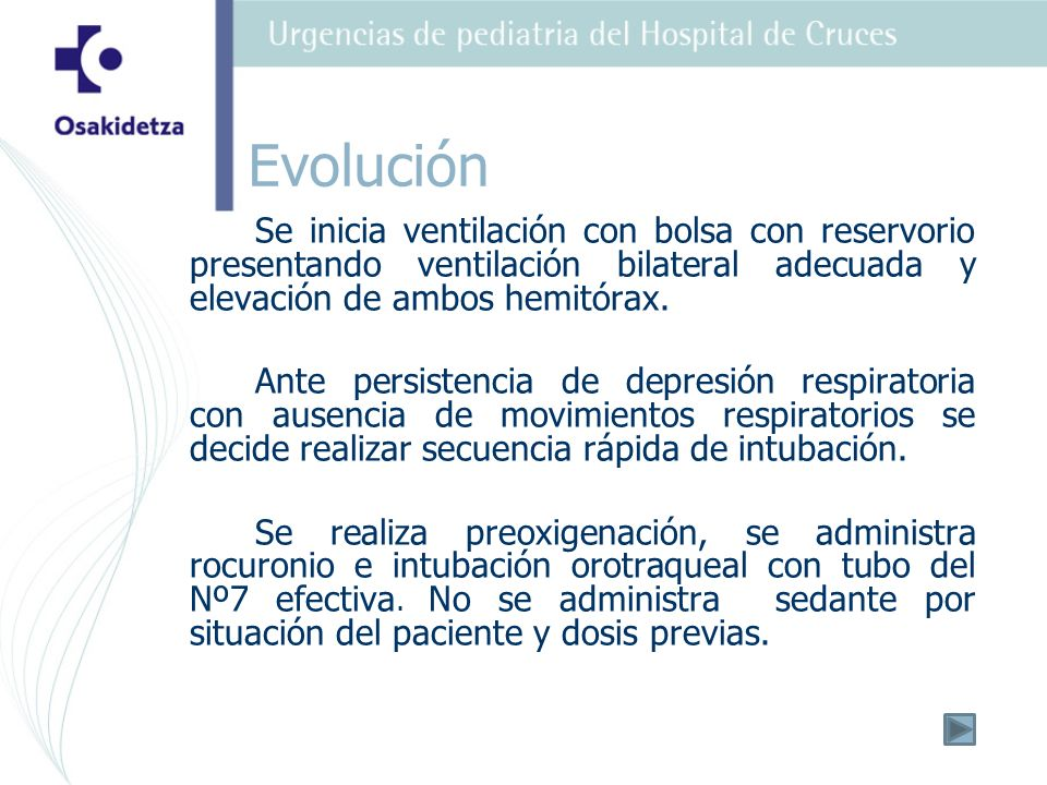 Evolución Se inicia ventilación con bolsa con reservorio presentando ventilación bilateral adecuada y elevación de ambos hemitórax.