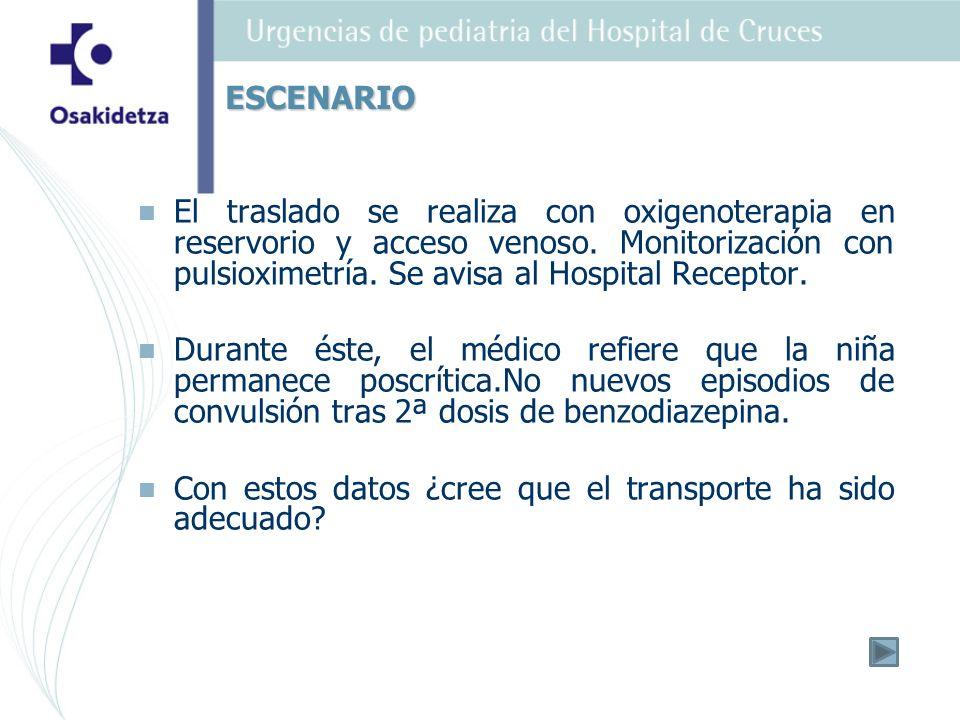 ESCENARIO El traslado se realiza con oxigenoterapia en reservorio y acceso venoso. Monitorización con pulsioximetría. Se avisa al Hospital Receptor.