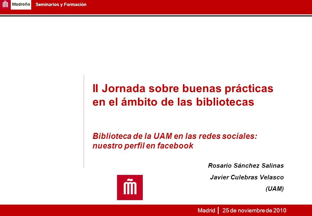 II Jornada sobre buenas prácticas en el ámbito de las bibliotecas Biblioteca de la UAM en las redes sociales: nuestro perfil en facebook