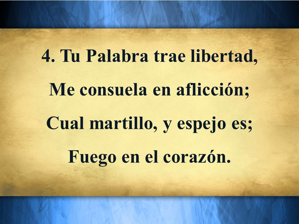 4. Tu Palabra trae libertad, Me consuela en aflicción;
