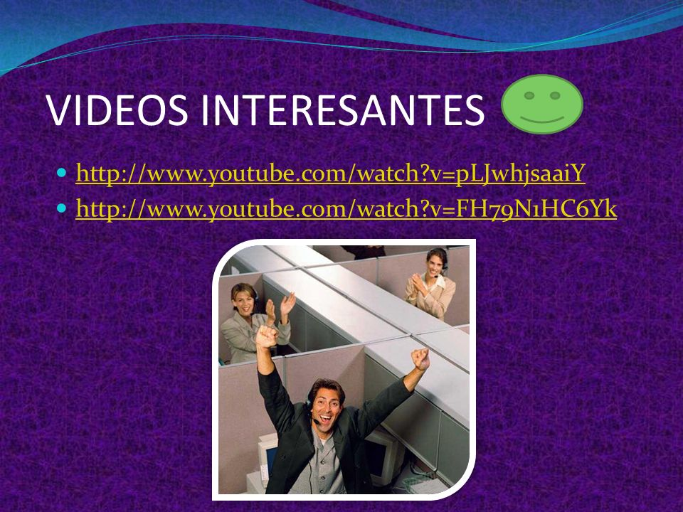 VIDEOS INTERESANTES http://www.youtube.com/watch v=pLJwhjsaaiY