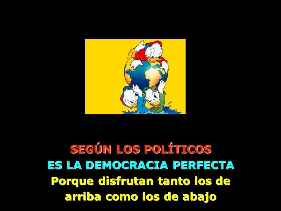 ES LA DEMOCRACIA PERFECTA Porque disfrutan tanto los de