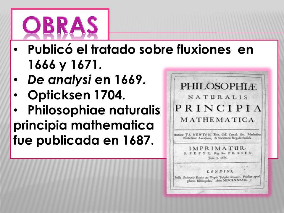 OBRAS Publicó el tratado sobre fluxiones en 1666 y 1671.