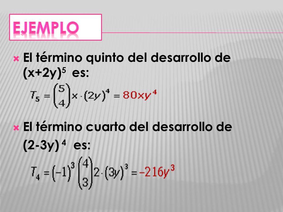 Ejemplo El término quinto del desarrollo de (x+2y)5 es: