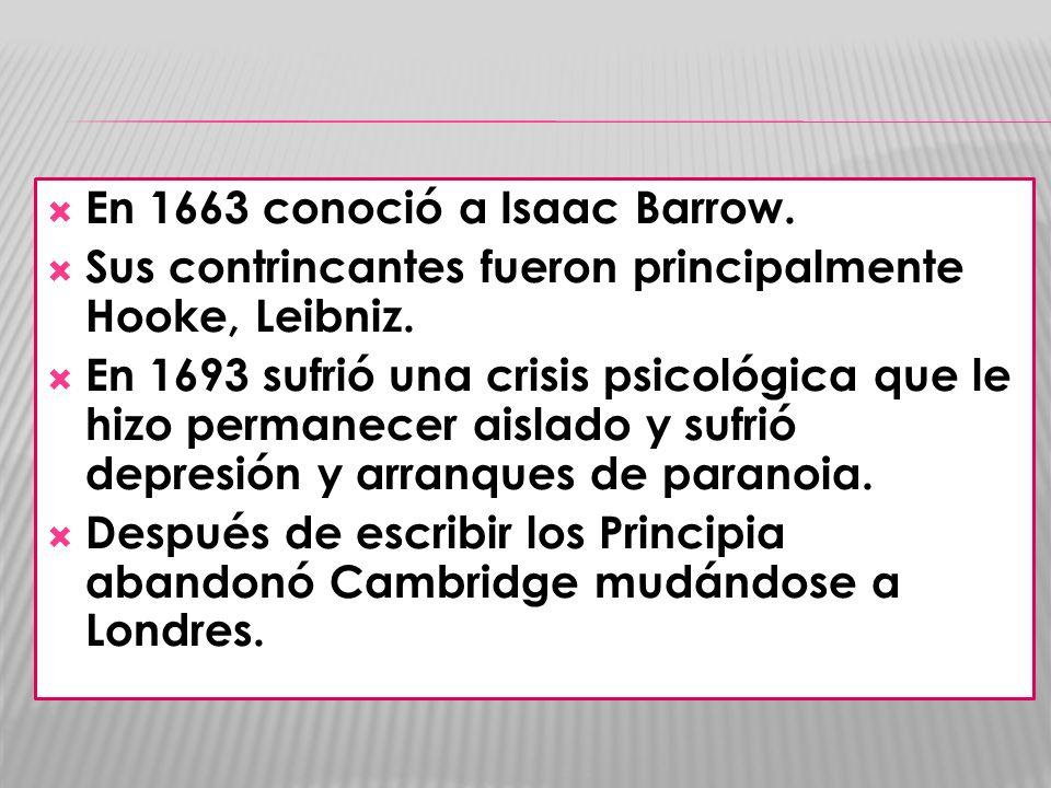 En 1663 conoció a Isaac Barrow.