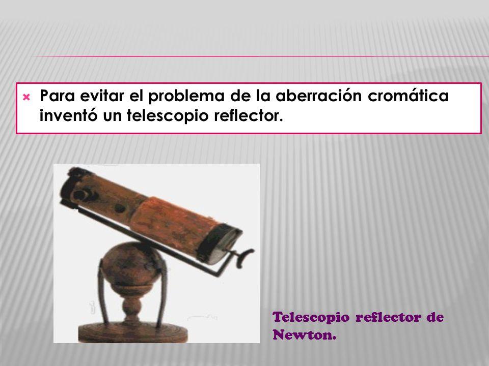 Para evitar el problema de la aberración cromática inventó un telescopio reflector.