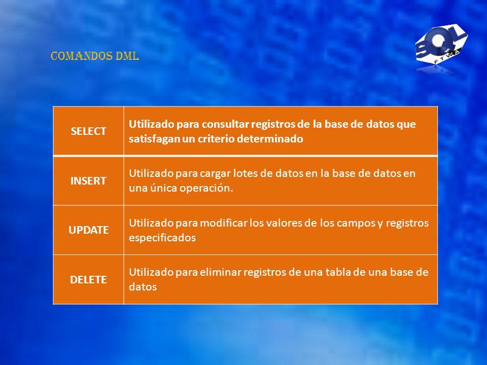 Comandos DML SELECT. Utilizado para consultar registros de la base de datos que satisfagan un criterio determinado.