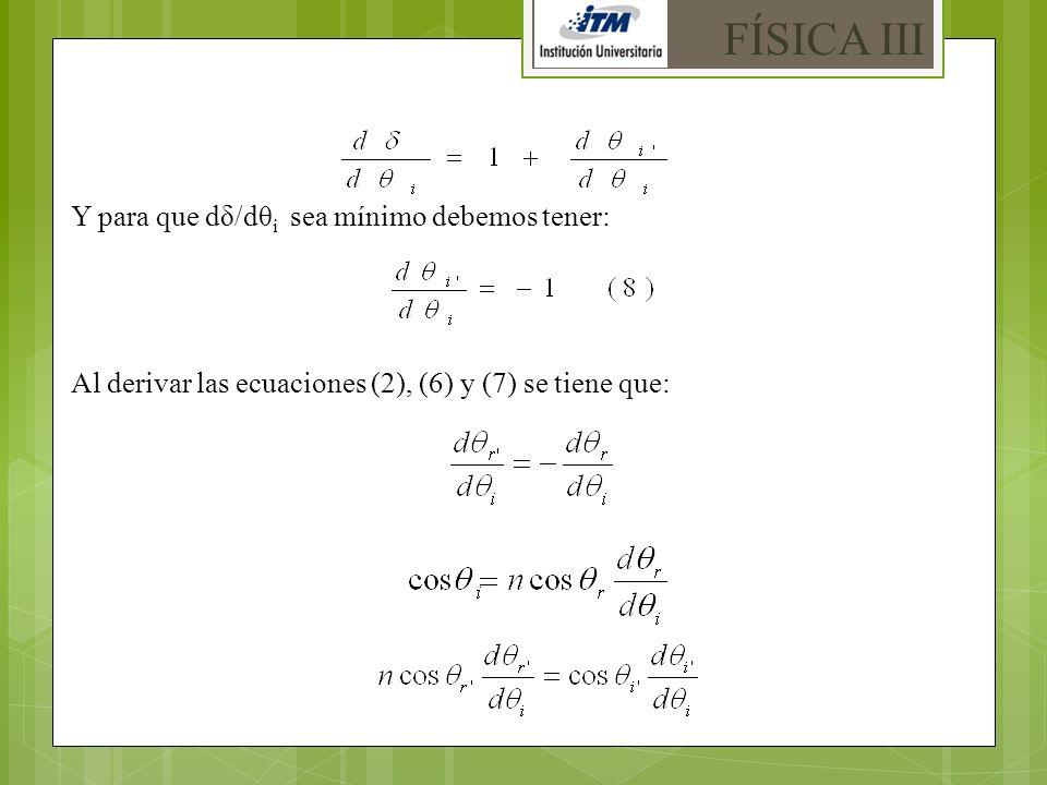 FÍSICA III Y para que dδ/dθi sea mínimo debemos tener: Al derivar las ecuaciones (2), (6) y (7) se tiene que: