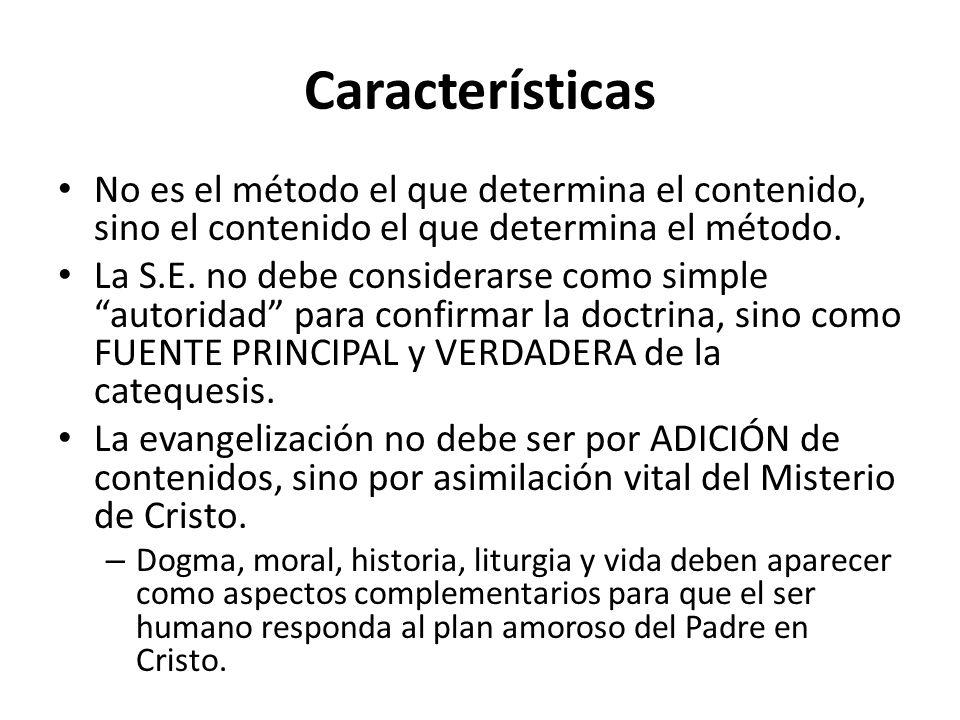Características No es el método el que determina el contenido, sino el contenido el que determina el método.