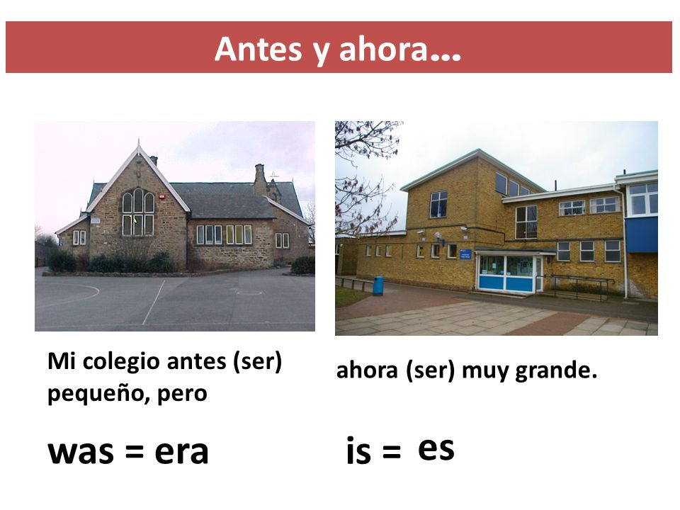 was = era is = es Antes y ahora…