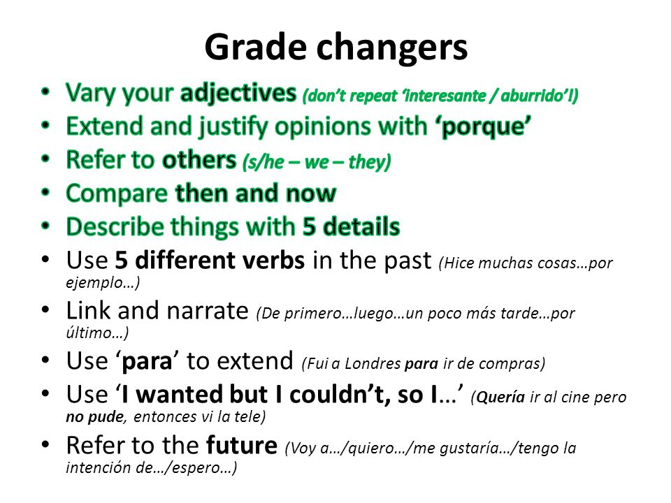 Grade changers Vary your adjectives (don't repeat 'interesante / aburrido'!) Extend and justify opinions with 'porque'