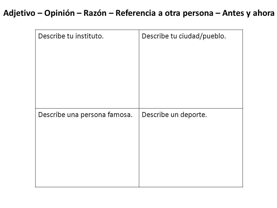 Adjetivo – Opinión – Razón – Referencia a otra persona – Antes y ahora