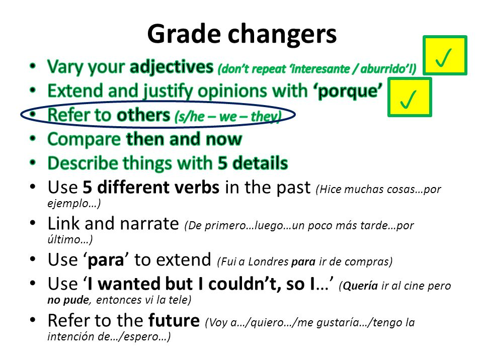 Grade changers p. Vary your adjectives (don't repeat 'interesante / aburrido'!) Extend and justify opinions with 'porque'