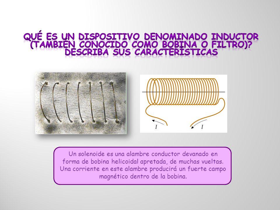 Qué es un dispositivo denominado inductor (también conocido como bobina o filtro) describa sus características