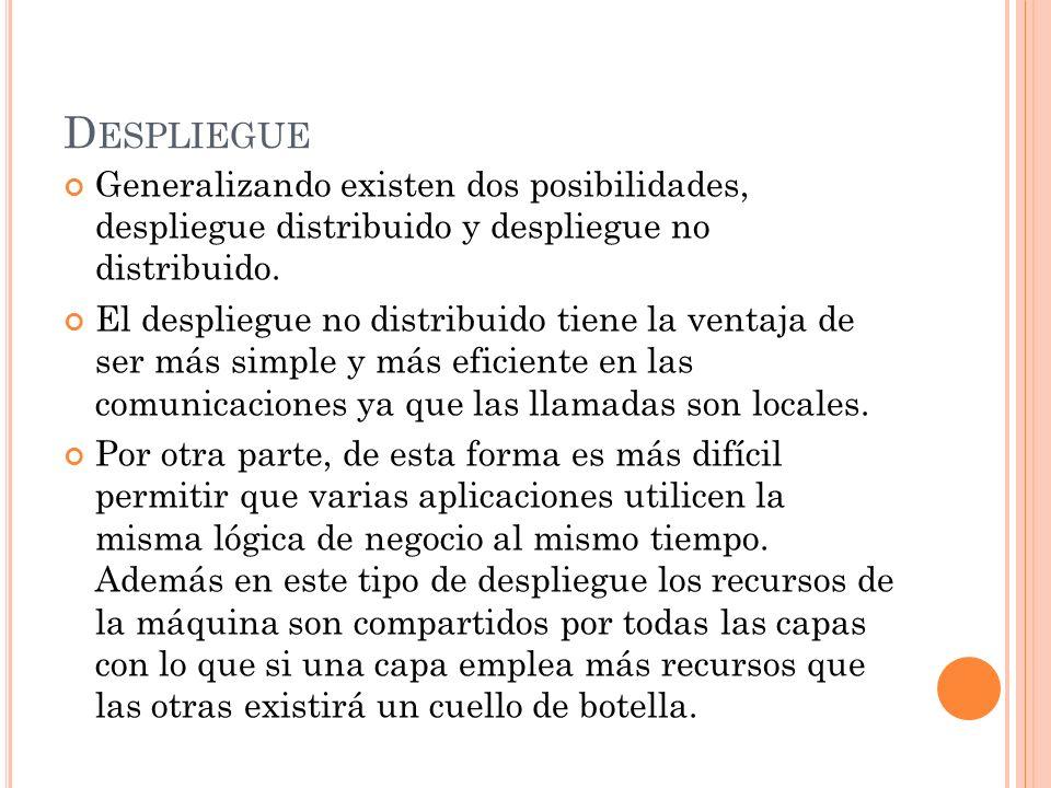 DespliegueGeneralizando existen dos posibilidades, despliegue distribuido y despliegue no distribuido.