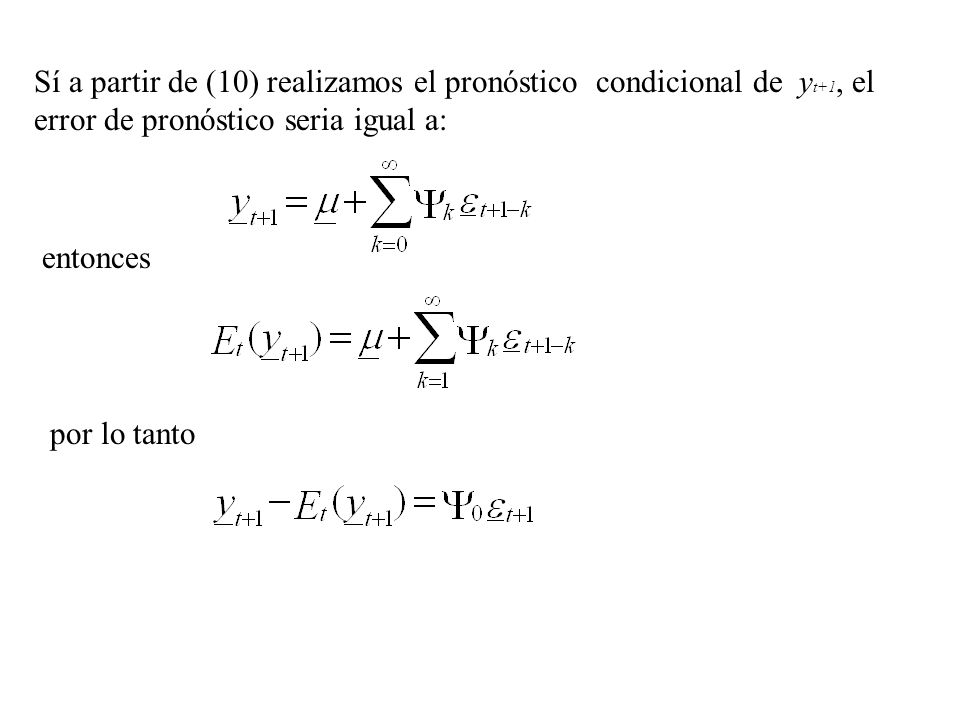 Sí a partir de (10) realizamos el pronóstico condicional de yt+1, el error de pronóstico seria igual a: