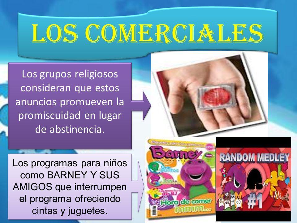 LOS COMERCIALES Los grupos religiosos consideran que estos anuncios promueven la promiscuidad en lugar de abstinencia.