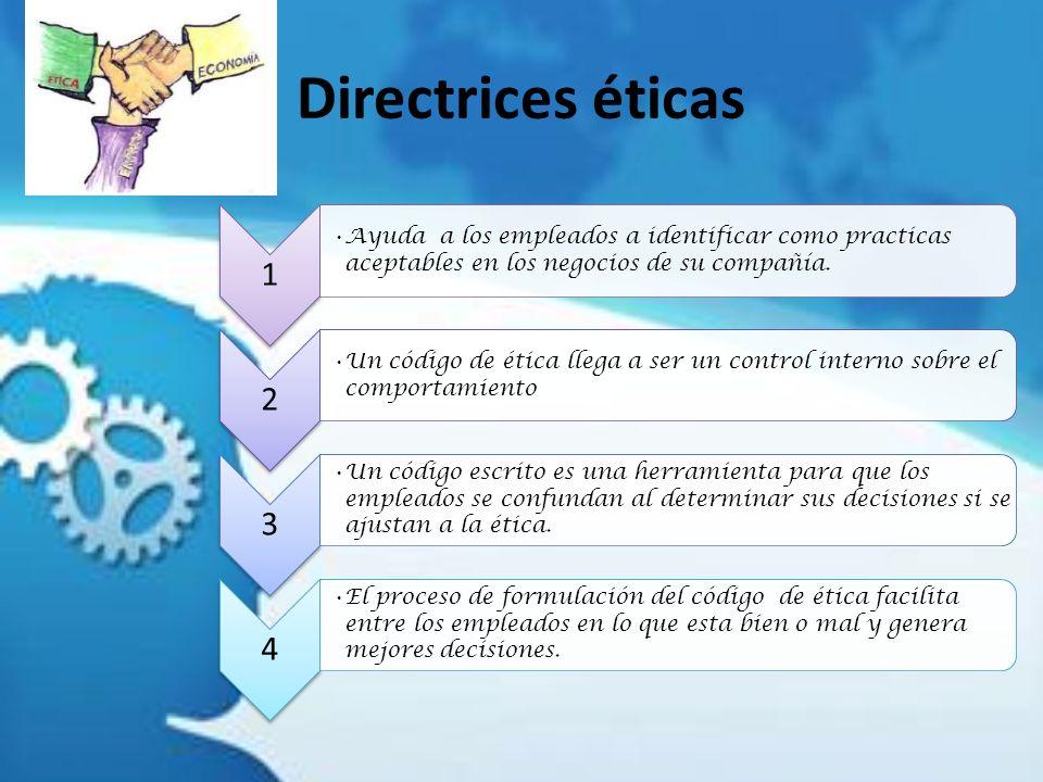 Directrices éticas 1. Ayuda a los empleados a identificar como practicas aceptables en los negocios de su compañía.