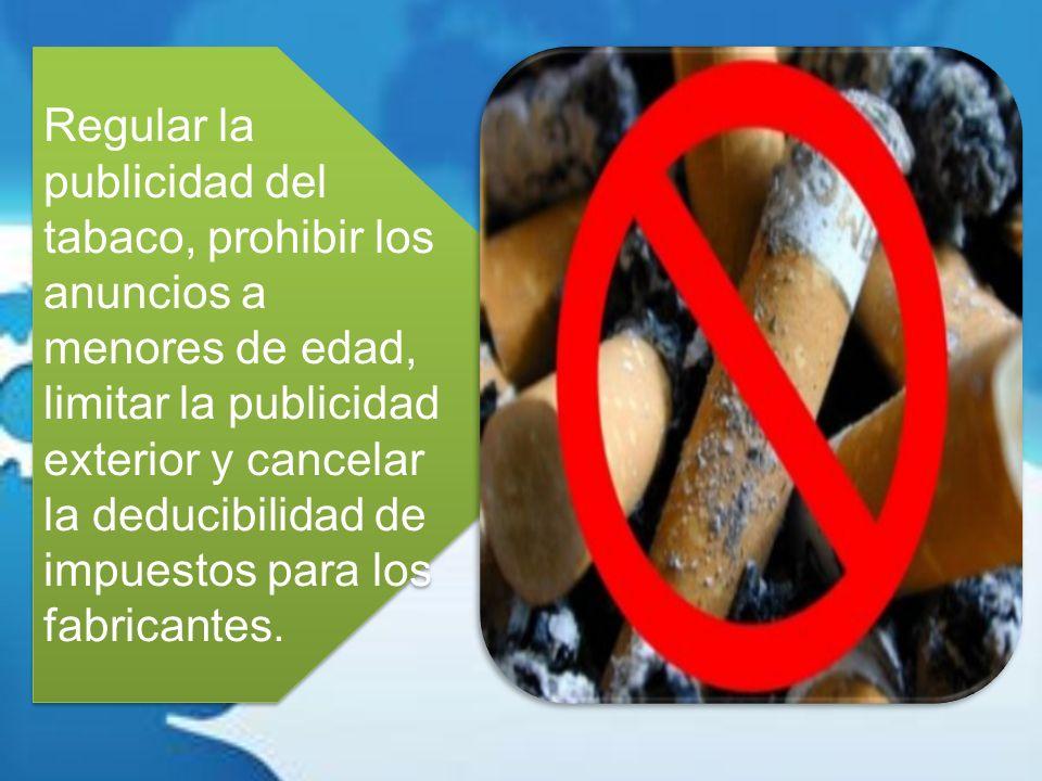 Regular la publicidad del tabaco, prohibir los anuncios a menores de edad, limitar la publicidad exterior y cancelar la deducibilidad de impuestos para los fabricantes.