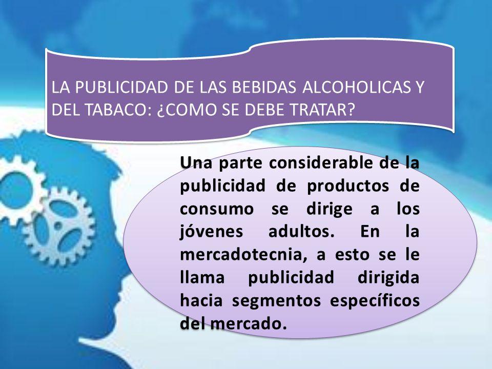 LA PUBLICIDAD DE LAS BEBIDAS ALCOHOLICAS Y DEL TABACO: ¿COMO SE DEBE TRATAR