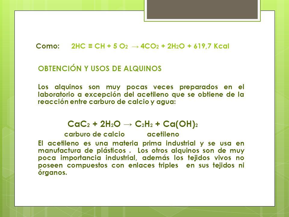 Como: 2HC ≡ CH + 5 O2 → 4CO2 + 2H2O + 619,7 Kcal