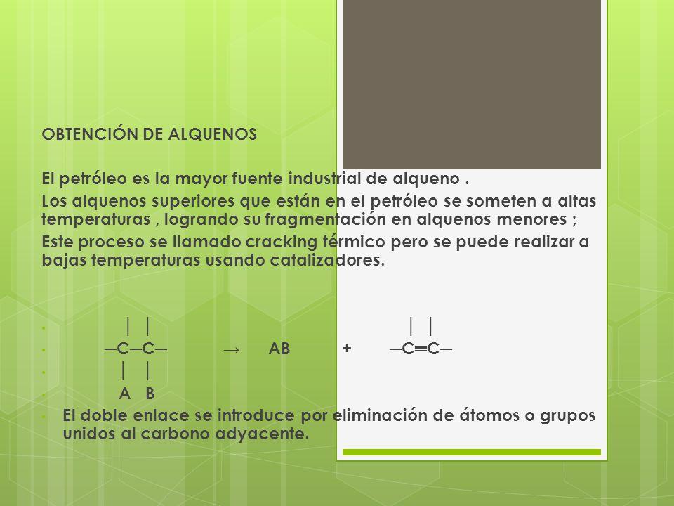 OBTENCIÓN DE ALQUENOS El petróleo es la mayor fuente industrial de alqueno .