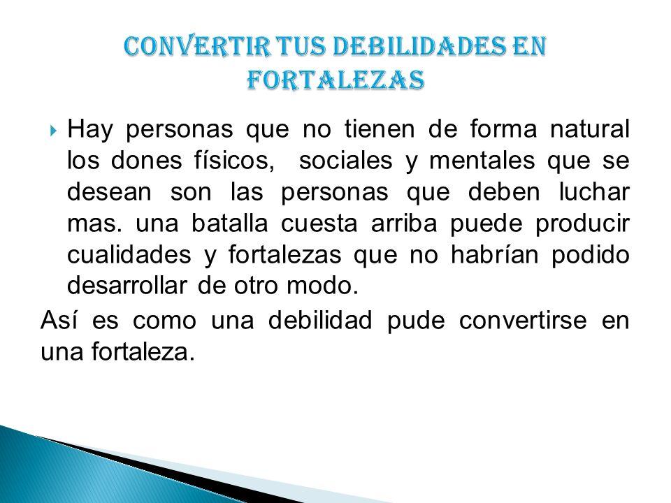 CONVERTIR TUS DEBILIDADES EN FORTALEZAS