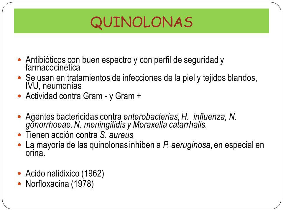 QUINOLONAS Antibióticos con buen espectro y con perfil de seguridad y farmacocinética.