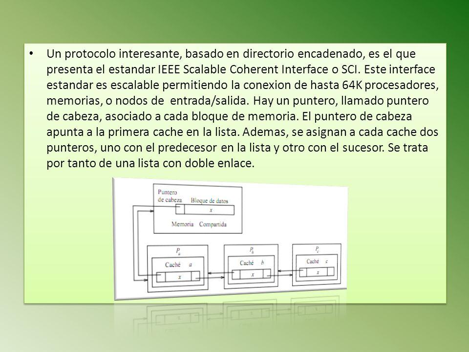 Un protocolo interesante, basado en directorio encadenado, es el que presenta el estandar IEEE Scalable Coherent Interface o SCI.