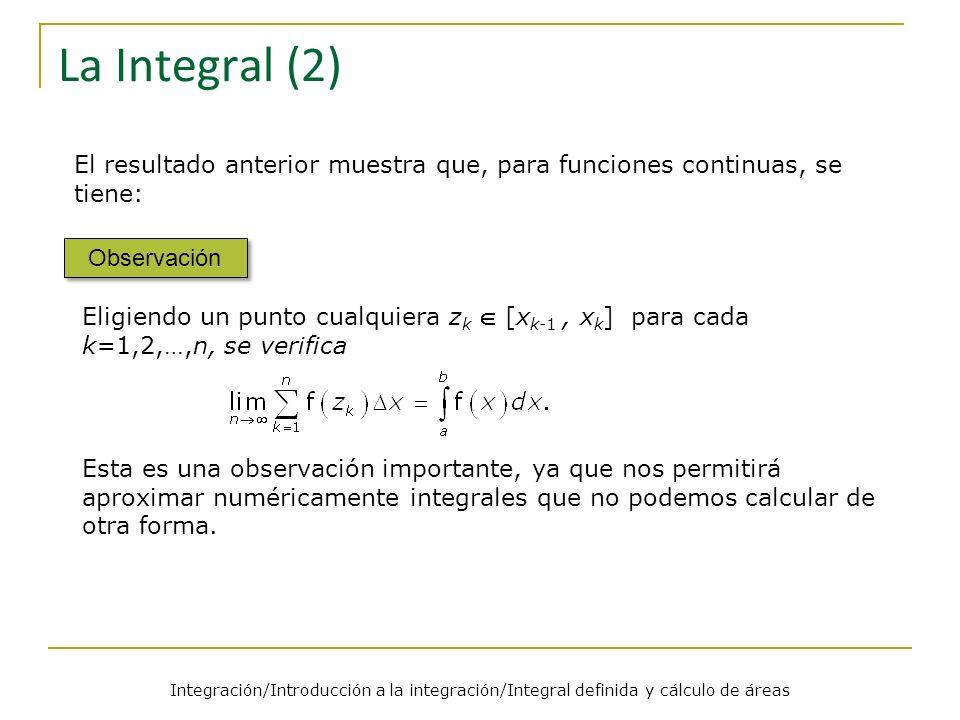 La Integral (2) El resultado anterior muestra que, para funciones continuas, se tiene: Observación.