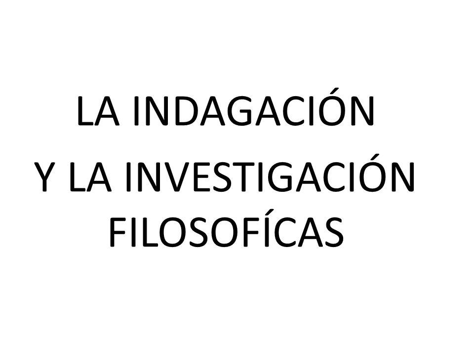 LA INDAGACIÓN Y LA INVESTIGACIÓN FILOSOFÍCAS