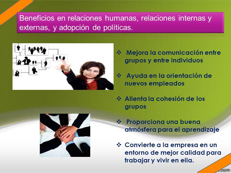 Beneficios en relaciones humanas, relaciones internas y externas, y adopción de políticas.