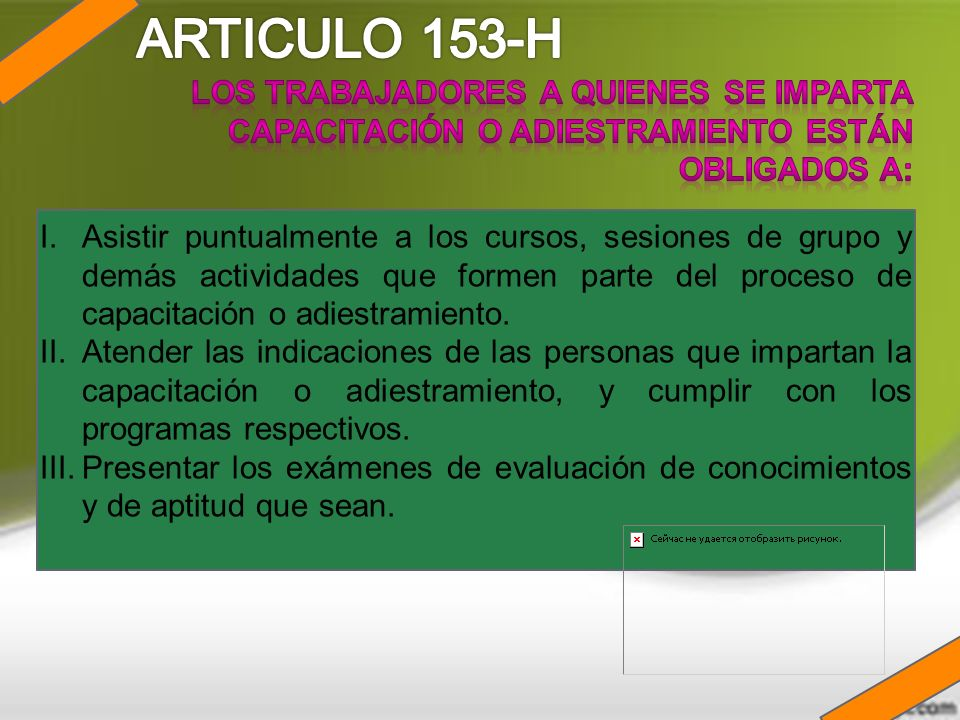 ARTICULO 153-H Los trabajadores a quienes se imparta capacitación o adiestramiento están obligados a:
