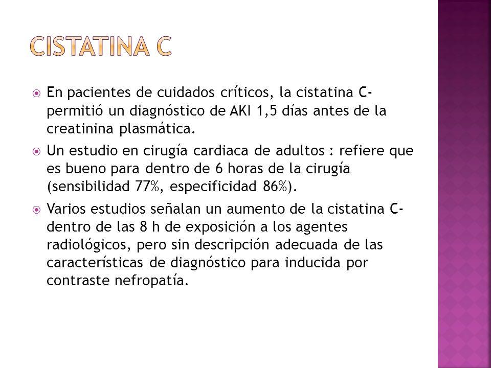 CISTATINA C En pacientes de cuidados críticos, la cistatina C- permitió un diagnóstico de AKI 1,5 días antes de la creatinina plasmática.