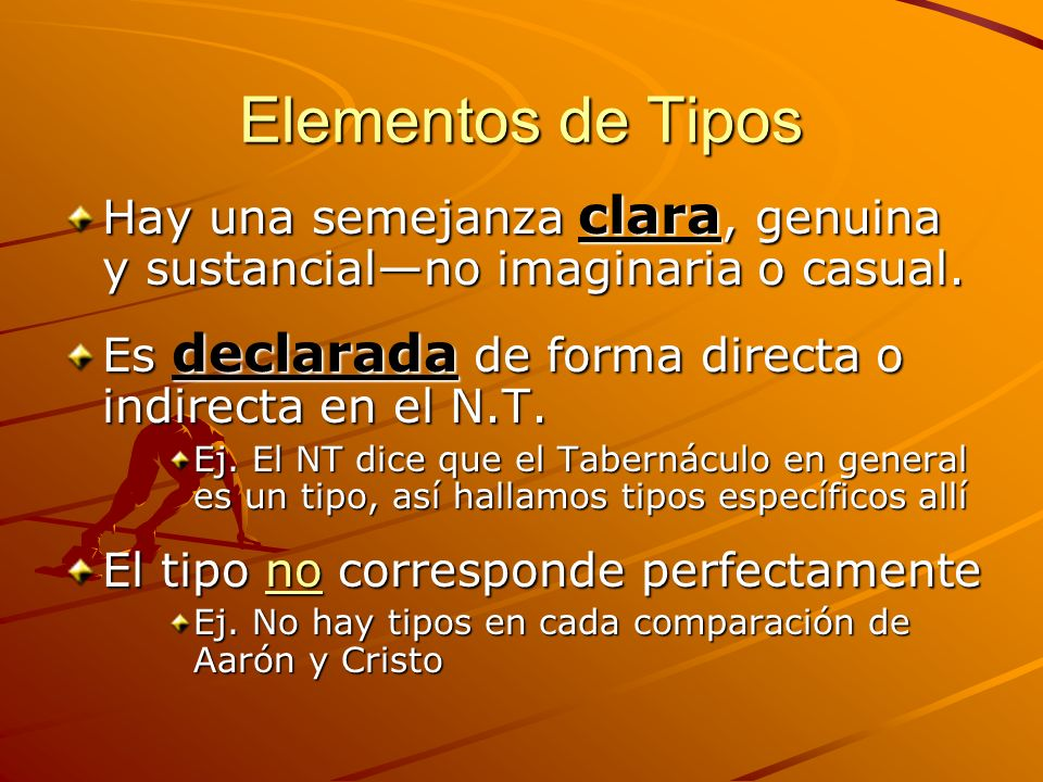Elementos de Tipos Hay una semejanza clara, genuina y sustancial—no imaginaria o casual. Es declarada de forma directa o indirecta en el N.T.