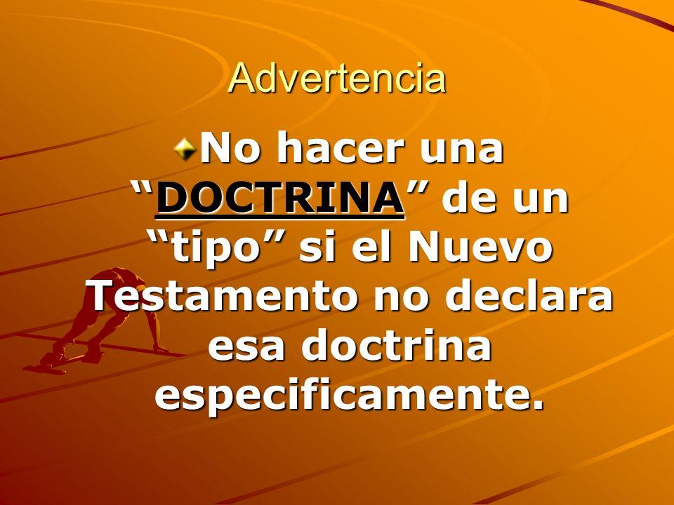 Advertencia No hacer una DOCTRINA de un tipo si el Nuevo Testamento no declara esa doctrina especificamente.