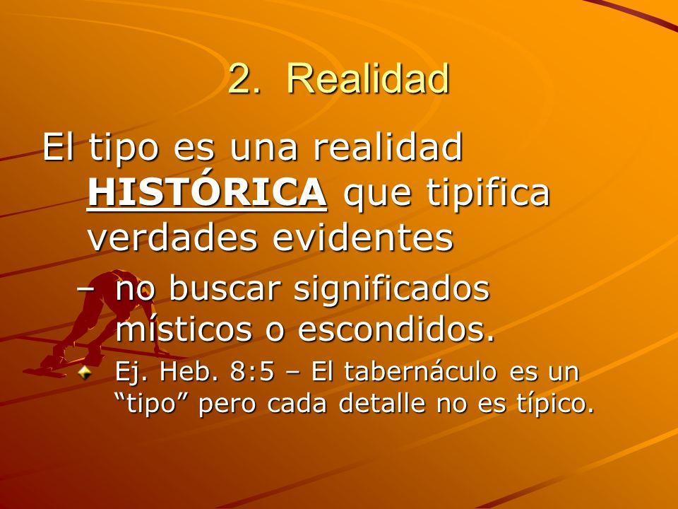 2. Realidad El tipo es una realidad HISTÓRICA que tipifica verdades evidentes. no buscar significados místicos o escondidos.
