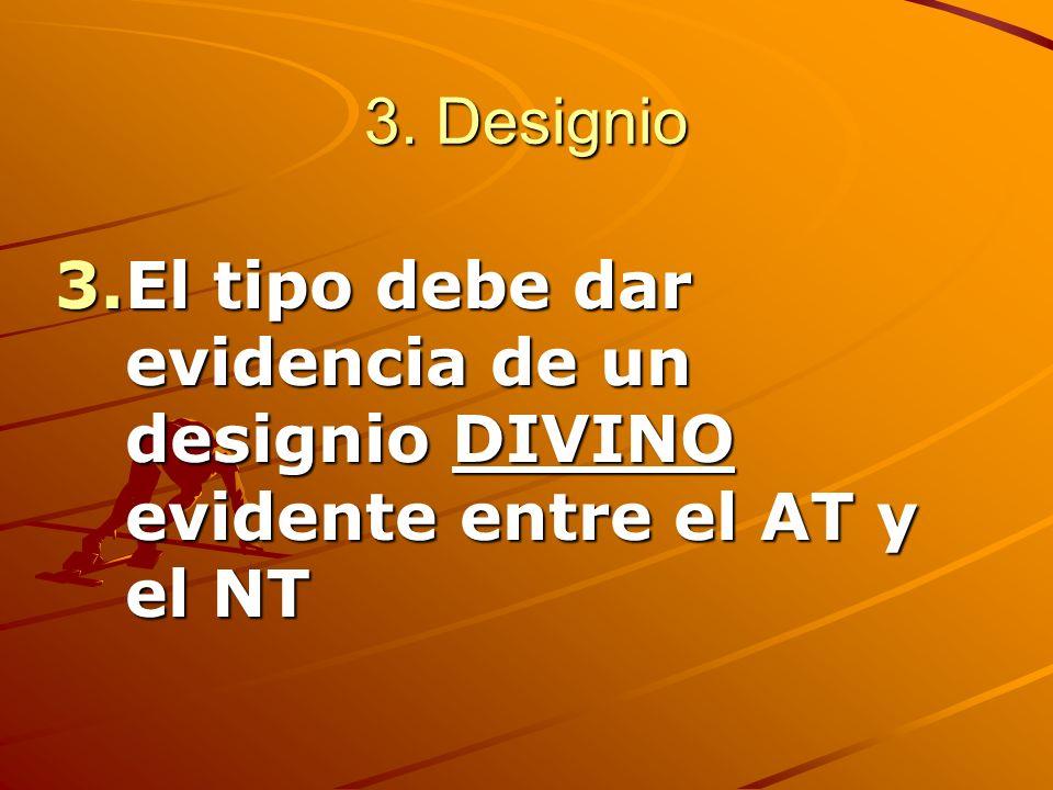 3. Designio El tipo debe dar evidencia de un designio DIVINO evidente entre el AT y el NT