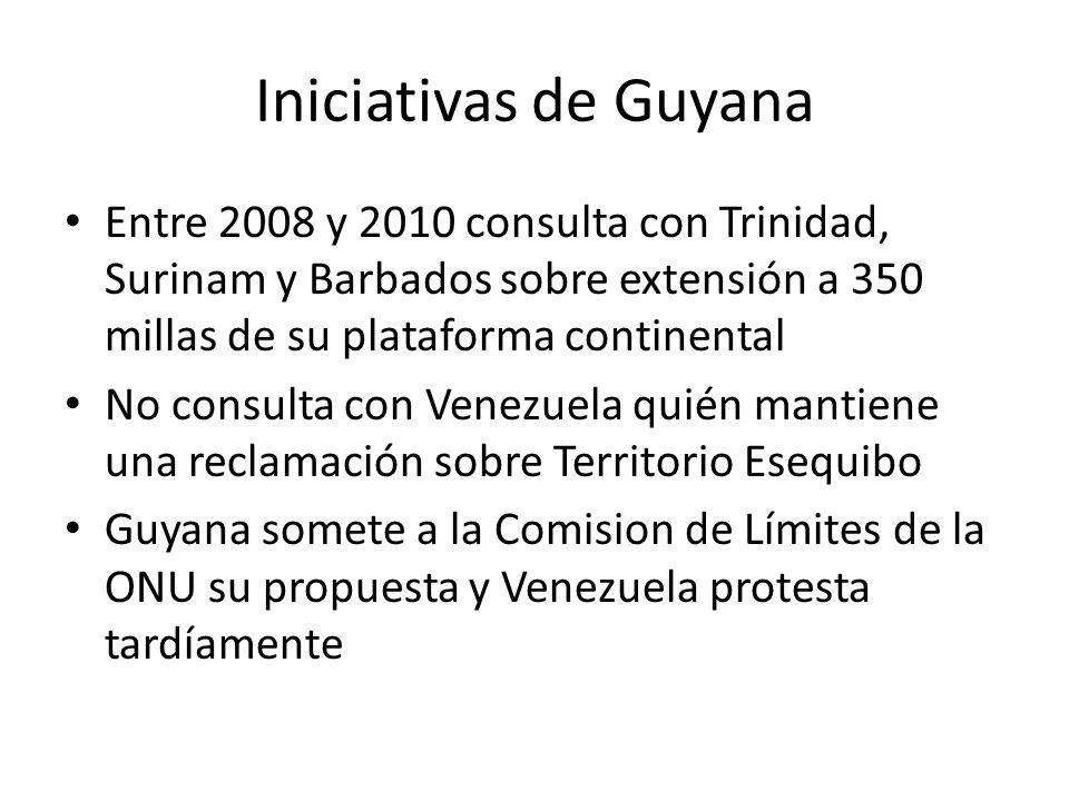 Iniciativas de Guyana Entre 2008 y 2010 consulta con Trinidad, Surinam y Barbados sobre extensión a 350 millas de su plataforma continental.