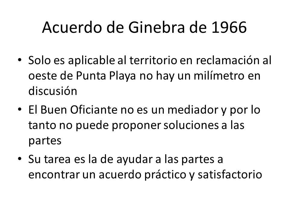 Acuerdo de Ginebra de 1966 Solo es aplicable al territorio en reclamación al oeste de Punta Playa no hay un milímetro en discusión.